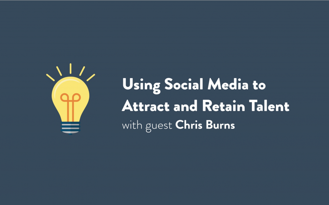 Episode 2: Using Social Media to Attract and Retain Talent with Chris Burns